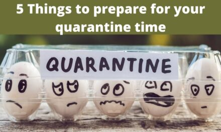 Getting Ready for Quarantine by preparing these 5 Useful things along with you